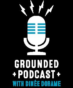 Grounded Podcast | Dinée Dorame